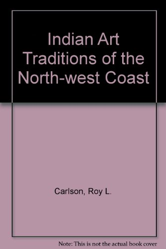 Indian Art Traditions of the Northwest Coast: Carlson, Roy L.