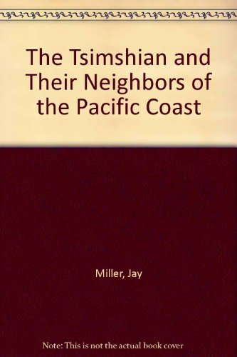 The Tsimshian and their neighbours of the North Pacific Coast.: Miller, Jay & Carol M. Eastman (ed....