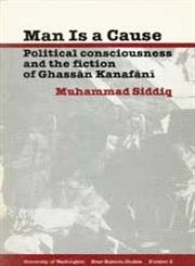 Man Is a Cause: Political Consciousness and: Siddiq M