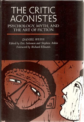 The critic agonistes. psychology, myth, and the art of fiction.: Weiss, Daniel.