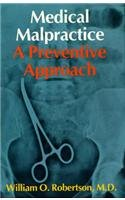 Medical Malpractice: A Preventive Approach: William O. Robertson