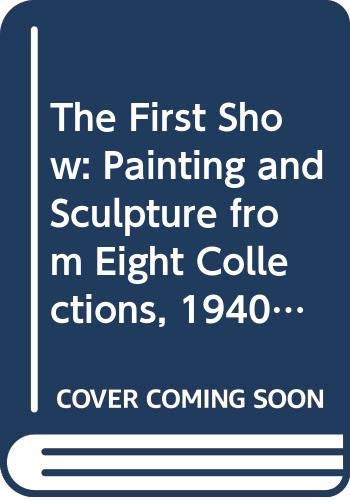 9780295962405: The First Show: Painting and Sculpture from Eight Collections, 1940-1980