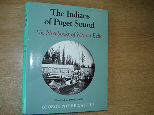 THE INDIANS OF PUGET SOUND: The Notebooks of Myron Eells.: Castile, George Pierre, ed.