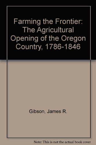 9780295962979: Farming the Frontier: The Agricultural Opening of the Oregon Country, 1786-1846