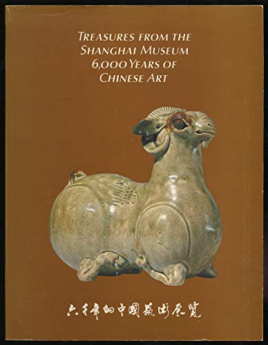 Treasures from the Shanghai Museum: 6,000 Years of Chinese Art