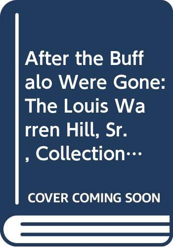 9780295963693: After the Buffalo Were Gone: The Louis Warren Hill, Sr., Collection of Indian Art