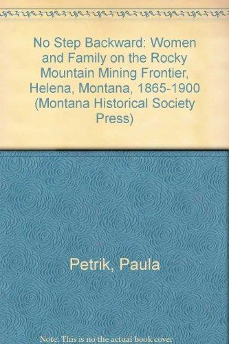 9780295964041: No Step Backward: Women and Family on the Rocky Mountain Mining Frontier, Helena, Montana, 1865-1900 (Montana Historical Society Press)