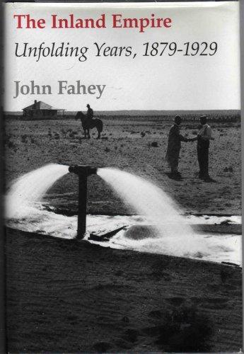 The Inland Empire: Unfolding Years 1879-1929: Fahey, John