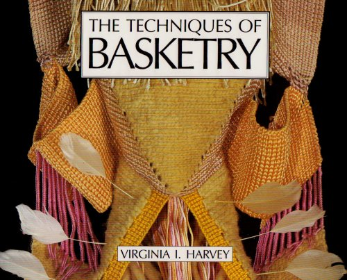 The Techniques of Basketry: Virginia I. Harvey
