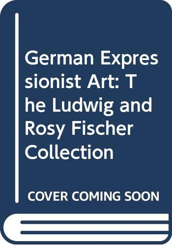 9780295964768: German Expressionist Art: The Ludwig and Rosy Fischer Collection
