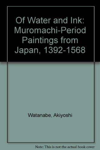 9780295964966: Of Water and Ink: Muromachi-Period Paintings from Japan, 1392-1568