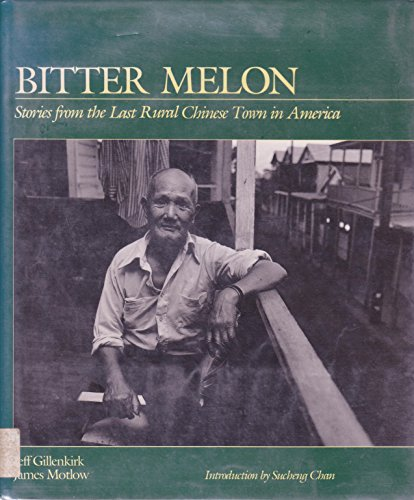 Bitter Melon Stories from the Last Rural Chinese Town in America: Gillenkirk, Jeff & James Motlow &...