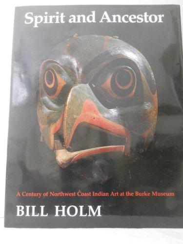Spirit and Ancestor: A Century of Northwest Coast Indian Art in the Burke Museum (Thomas Burke ...