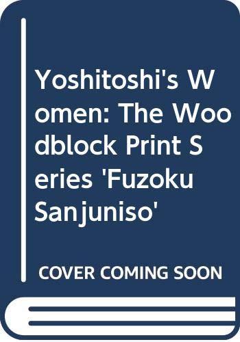 9780295965185: Yoshitoshi's Women: The Woodblock Print Series 'Fuzoku Sanjuniso'