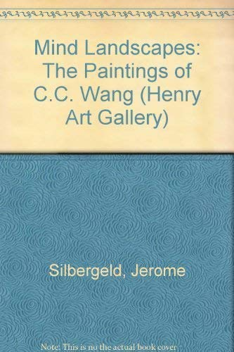 Mind Landscapes: The Paintings of C.C. Wang: Silbergeld, Jerome