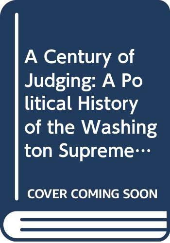 9780295965246: A Century of Judging: A Political History of the Washington Supreme Court