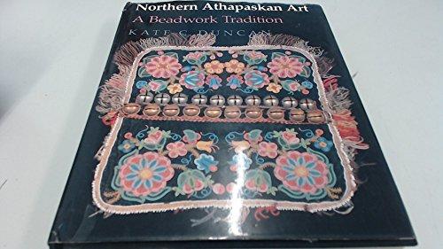 Northern Athapaskan Art: A Beadwork Tradition: Duncan, Kate C.