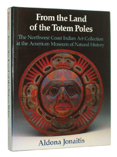 From the Land of the Totem Poles: The Northwest Coast Indian Art Collection at the American Museum ...