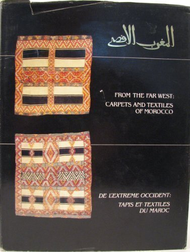FROM THE FAR WEST : CARPETS AND TEXTILES OF MOROCCO : DE L'EXTREME OCCIDENT: TAPIS ET TEXTILES DU...