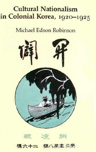 Cultural Nationalism in Colonial Korea, 1920-1925: Robinson, Michael Edson