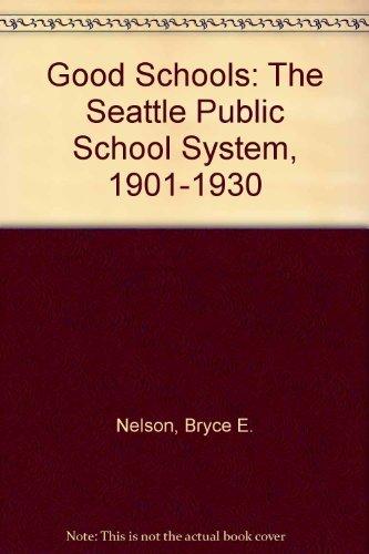 Good Schools: The Seattle Public School System,: Bryce E. Nelson