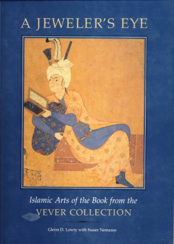 A Jeweler's Eye: Islamic Arts of the Book from the Vever Collection
