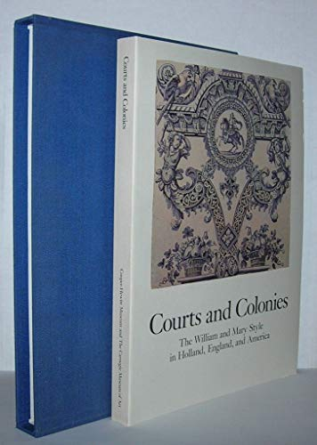 Courts and Colonies: The William and Mary Style in Holland, England, and America: Baarsen, Reinier;...