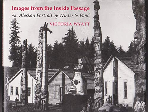 9780295968124: Images from the Inside Passage: An Alaskan Portrait by Winter and Pond