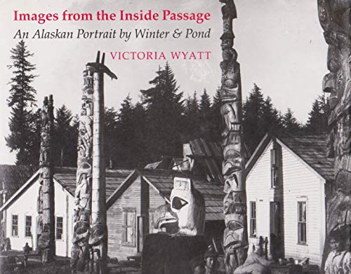 9780295968353: Images from the Inside Passage: An Alaskan Portrait by Winter and Pond