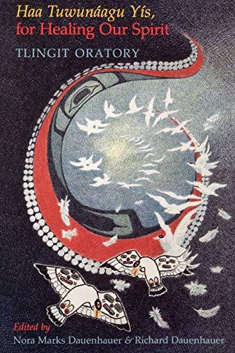 9780295968506: Haa Tuwunáagu Yís, for Healing Our Spirit: Tlingit Oratory (Classics of Tlingit Oral Literature)