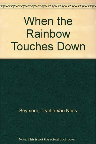 When the Rainbow Touches Down (0295968583) by Seymour, Tryntje Van Ness