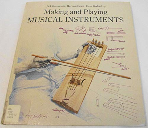 Making and Playing Musical Instruments: Botermans, Jack, Dewit, Herman, Goddefroy, Hans
