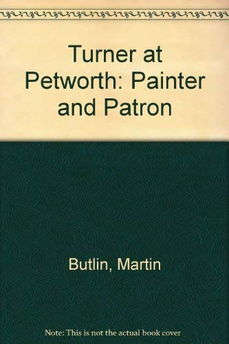 Turner at Petworth: Painter and Patron: Martin Butlin, Mollie Luther, Ian Warrell