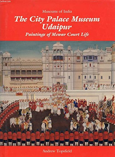 The City Palace Museum, Udaipur: Paintings of Mewar Court Life: Topsfield, Andrew