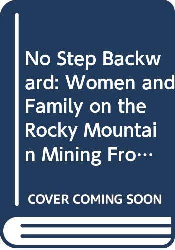 9780295969893: No Step Backward: Women and Family on the Rocky Mountain Mining Frontier, Helena, Montana 1865-1900 (Montana Historical Society)