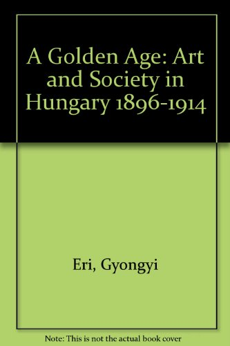 9780295970721: A Golden Age: Art and Society in Hungary 1896-1914