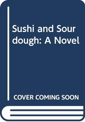 Sushi and Sourdough: A Novel: Tooru J. Kanazawa