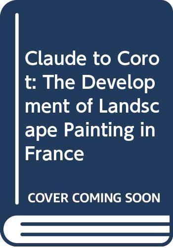 Claude to Corot: The Development of Landscape: Wintermute, Alan