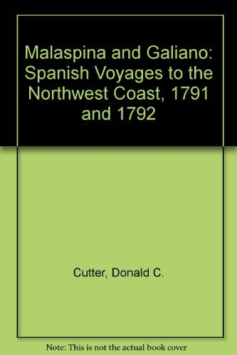 MALASPINA AND GALIANO: Spanish Voyages to the Northwest Coast, 1791 and 1792: Cutter, Donald C.