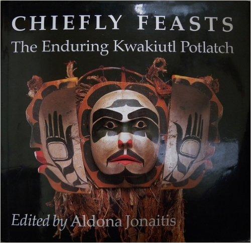 Chiefly Feasts: The Enduring Kwakiutl Potlatch: Aldona Jonaitis. Editor