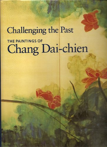 9780295971247: Challenging the Past: The Paintings of Chang Dai-Chien