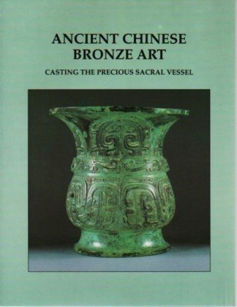 9780295971261: Ancient Chinese Bronze Art: Casting the Precious Sacral Vessel