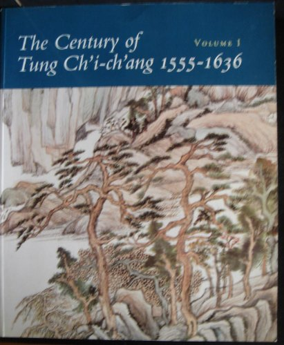 9780295971384: The century of Tung Chi-chang 1555-1636: Vol. 1