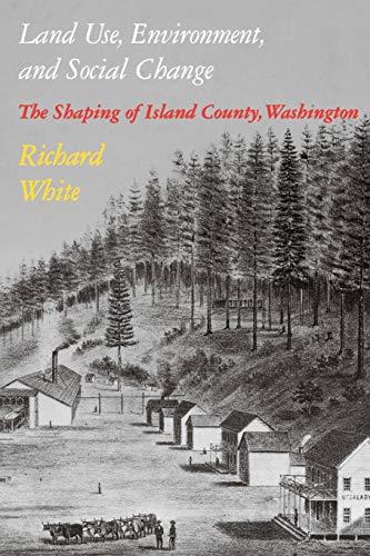 9780295971438: Land Use, Environment, and Social Change: The Shaping of Island County, Washington (Weyerhaeuser Environmental Books (Paperback))