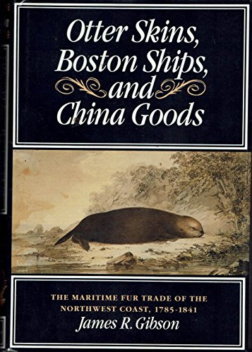 9780295971698: Otter Skins, Boston Ships, and China Goods: The Maritime Fur Trade of the Northwest Coast, 1785-1841