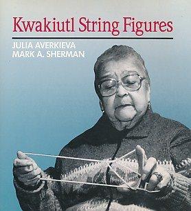 Kwakiutl String Figures: Julia Averkieva and Mark A. Sherman