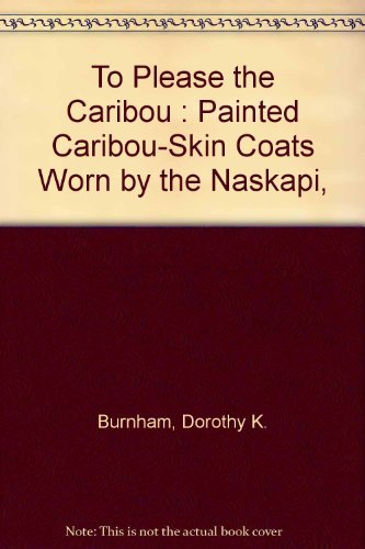 9780295971773: To Please the Caribou: Painted Caribou-Skin Coats Worn by the Naskapi, Montagnais, and Cree Hunters of the Quebec-Labrador Peninsula