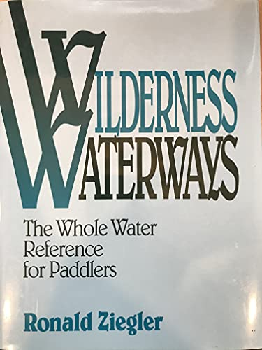 9780295971865: Wilderness Waterways: The Whole Water Reference for Paddlers