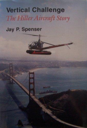 Vertical Challenge : The Hiller Aircraft Story: Spenser, Jay P.