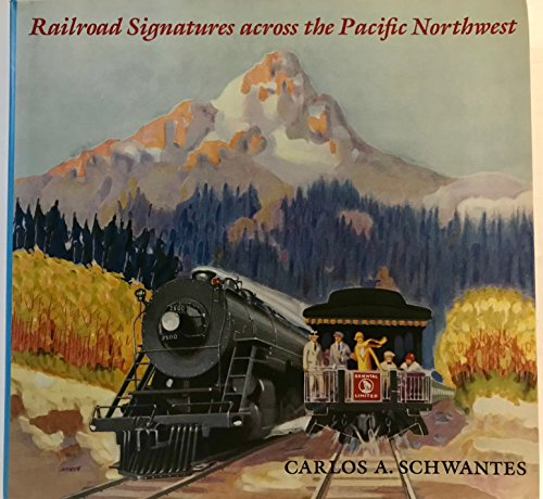 Railroad Signatures Across the Pacific Northwest: Schwantes, Carlos A.